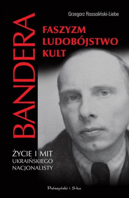 Bandera Faszyzm Ludobójstwo Kult Życie i mit ukraińskiego nacjonalisty - Grzegorz Rossoliński-Liebe | okładka