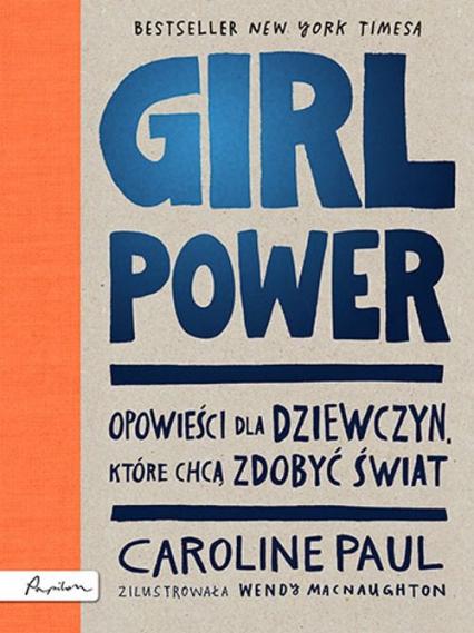 GIRL POWER Opowieści dla dziewczyn które chcą zdobyć świat - Caroline Paul | okładka