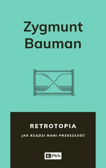 Retrotopia Jak rządzi nami przeszłość? - Zygmunt Bauman | okładka