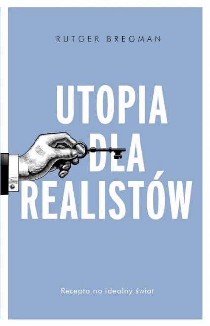 Utopia dla realistów Jak zbudować idealny świat - Rutger Bregman | okładka