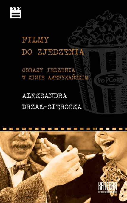 Filmy do zjedzenia Obrazy jedzenia w kinie amerykańskim - Aleksandra Drzał-Sierocka   okładka