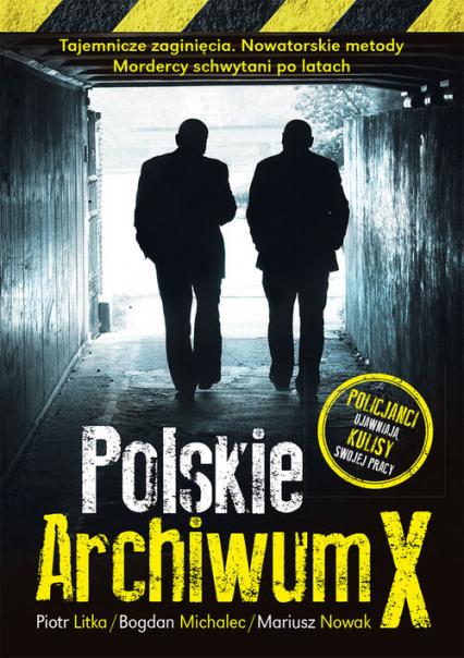 Polskie Archiwum X Policjanci ujawniają kulisy swojej pracy - Litka Piotr, Michalec Bogdan, Nowak Mariusz | okładka