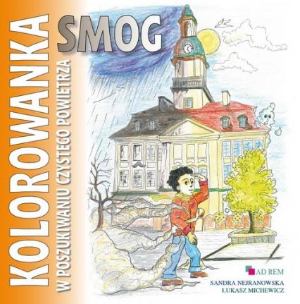 Smog W poszukiwaniu czystego powietrza kolorowanka - Nejranowska Sandra, Michewicz Łukasz | okładka