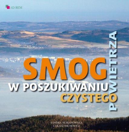 Smog W poszukiwaniu czystego powietrza - Nejranowska Sandra, Michewicz Łukasz   okładka