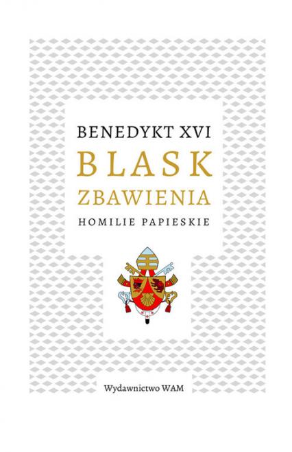 Blask zbawienia Homilie papieskie - XVI Benedykt   okładka