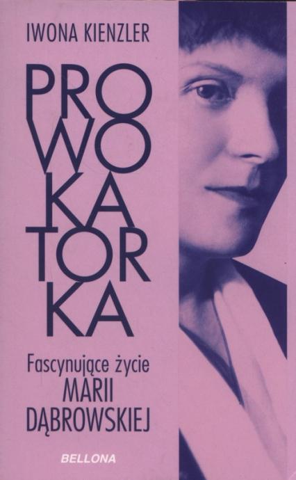 Prowokatorka Fascynujące życie Marii Dąbrowskiej - Iwona Kienzler | okładka