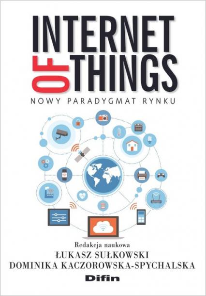 Internet of Things Nowy paradygmat rynku - Sułkowski Łukasz, Kaczorowska-Spychalska Domi | okładka