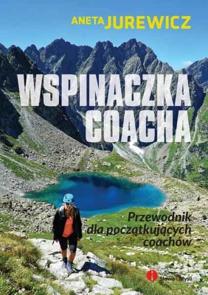 Wspinaczka coacha przewodnik dla początkujących coachów - Aneta Jurewicz   okładka