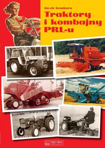 Traktory i kombajny PRL-u - Jacek Gembara | okładka