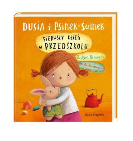 Dusia i Psinek-Świnek Pierwszy dzień w przedszkolu - Justyna Bednarek | okładka