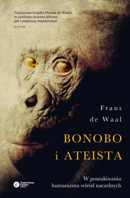 Bonobo i ateista W poszukiwaniu humanizmu wśród naczelnych - de Waal Frans | okładka
