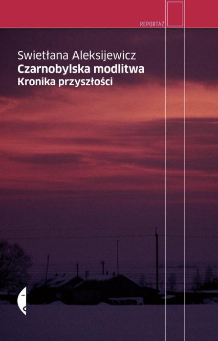 Czarnobylska modlitwa Kronika przyszłości - Aleksijewicz Swietłana | okładka