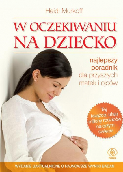 W oczekiwaniu na dziecko najlepszy poradnik dla przyszłych matek i ojców - Heidi Murkoff | okładka