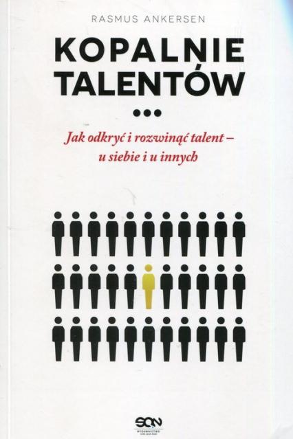 Kopalnie Talentów Jak odkryć i rozwinąć talent - u siebie i u innych - Rasmus Ankersen | okładka