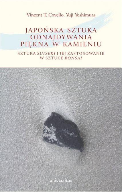 Japońska sztuka odnajdywania piękna w kamieniu Sztuka suiseki i jej zastosowanie w sztuce bonsai - Covello Vincent T., Yoshimura Yuji | okładka