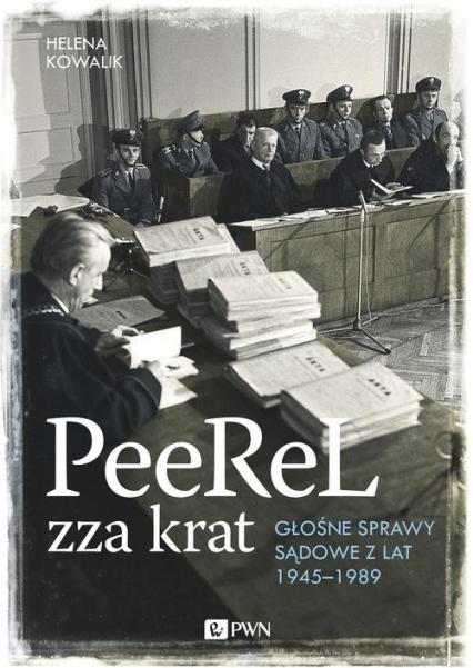 PeeReL zza krat Głośne sprawy sądowe z lat 1945-1989 - Helena Kowalik | okładka