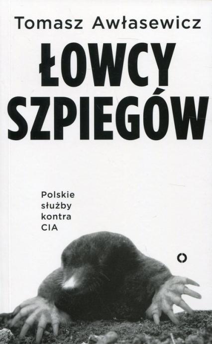 Łowcy szpiegów Polskie służby kontra CIA - Tomasz Awłasewicz | okładka
