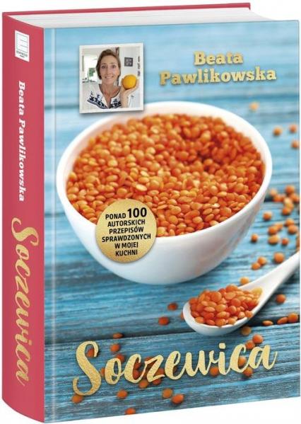 Soczewica Ponad 100 autorskich przepisów sprawdzonych w mojej kuchni - Beata Pawlikowska | okładka