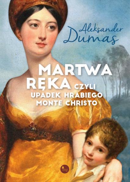 Martwa ręka czyli upadek Hrabiego Monte Christo - Aleksander Dumas | okładka