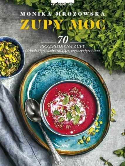 Zupy moc 70 przepisów na zupy odchudzające, uodparniające, regenerujące i inne - Monika Mrozowska | okładka