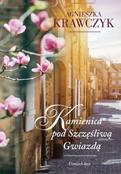 Uśmiech losu. Tom 1. Kamienica pod Szczęśliwą Gwiazdą - Agnieszka Krawczyk | okładka