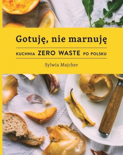 Gotuję nie marnuję - Sylwia Majcher | okładka