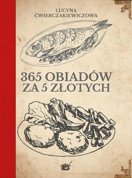 365 obiadów za pięć złotych - Lucyna Ćwierczakiewiczowa | okładka