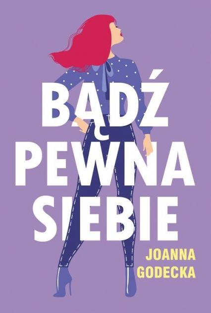 Bądź pewna siebie - Joanna Godecka | okładka