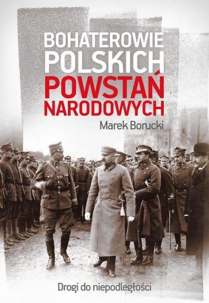 Bohaterowie polskich powstań narodowych - Marek Borucki | okładka