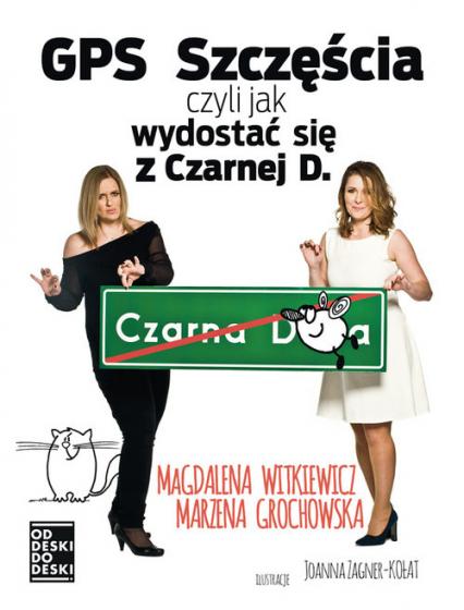 GPS szczęścia, czyli jak wydostać się z czarnej d. - Magdalena Witkiewicz, Marzena Grochowska | okładka