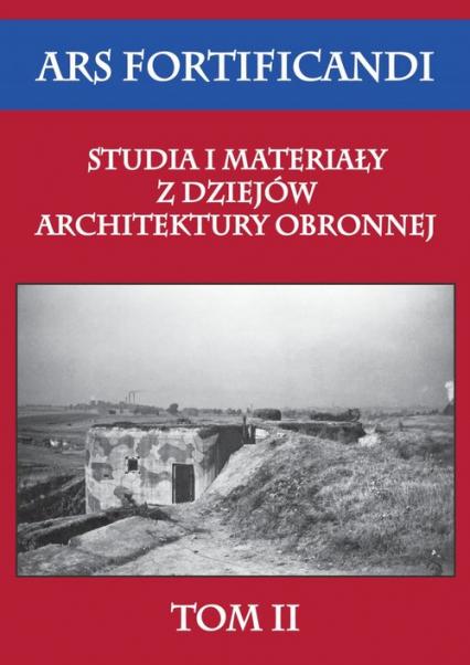 Ars fortificandi Studia i materiały z dziejów architektury obronnej Tom 2 - zbiorowa Praca | okładka