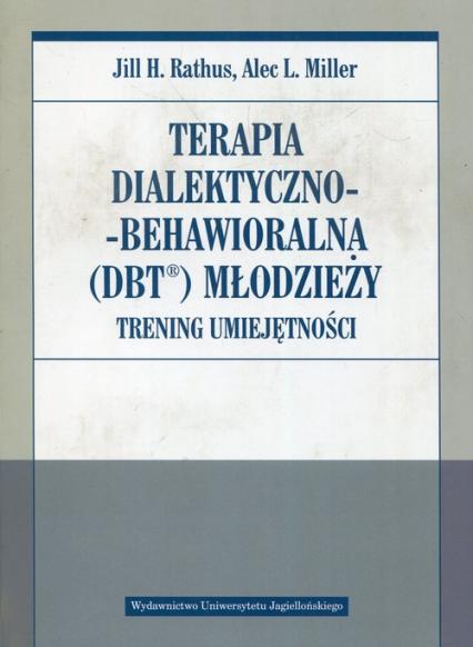 Terapia dialektyczno-behawioralna DBT młodzieży Trening umiejętności - Rathus Jill H., Miller Alec L. | okładka