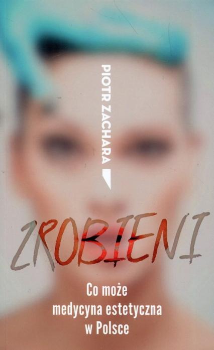 Zrobieni Co może medycyna estetyczna w Polsce - Piotr Zachara | okładka