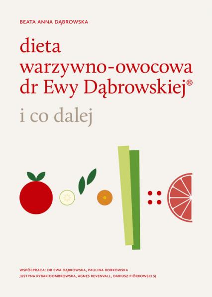 Dieta warzywno-owocowa dr Ewy Dąbrowskiej i co dalej - Dąbrowska Beata Anna | okładka