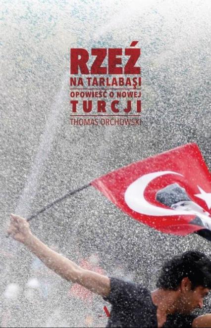 Rzeź na Tarlabasi Opowieść o nowej Turcji - Thomas Orchowski   okładka