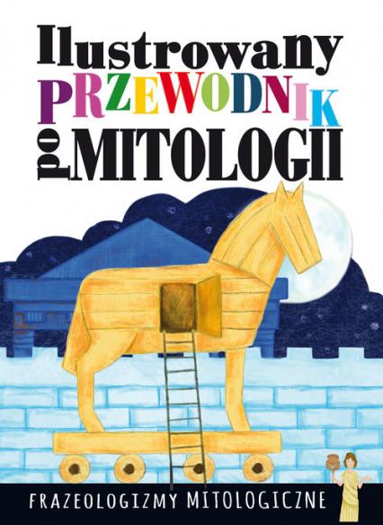 Ilustrowany przewodnik po mitologii Frazeologizmy mitologiczne - Dorota Nosowska   okładka