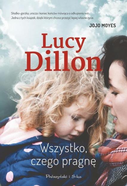Wszystko, czego pragnę - Lucy Dillon | okładka