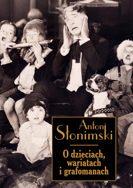 O dzieciach wariatach i grafomanach - Antoni Słonimski | okładka