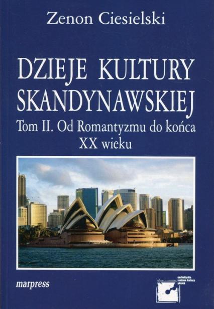Dzieje kultury skandynawskiej Tom 2 Od Romantyzmu do końca XX wieku - Zenon Ciesielski   okładka