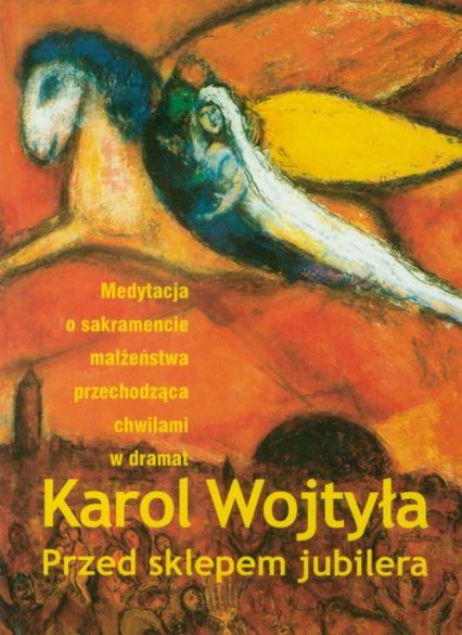 Przed sklepem jubilera Medytacja o sakramencie małżeństwa przechodząca chwilami w dramat - Karol Wojtyła   okładka