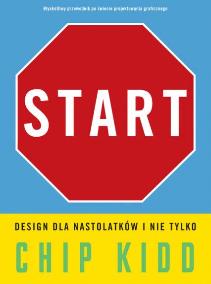 Start. Design dla nastolatków i nie tylko - Chip Kidd | okładka