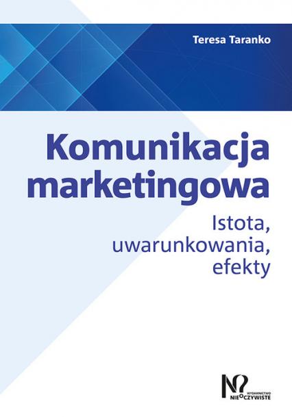 Komunikacja marketingowa Istota, uwarunkowania, efekty - Teresa Taranko | okładka