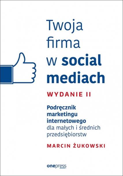 Twoja firma w social mediach Podręcznik marketingu internetowego dla małych i średnich przedsiębior - Żukowski Marcin | okładka