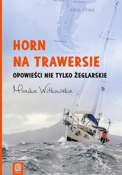 Horn na trawersie Opowieści nie tylko żeglarskie - Monika Witkowska | okładka