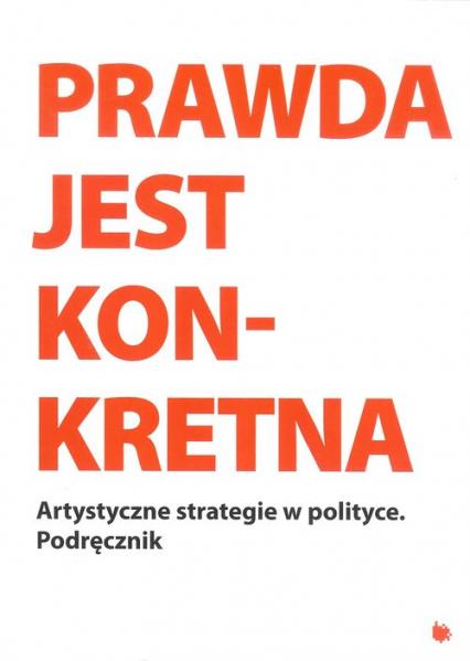 Prawda jest konkretna Artystyczne strategie w politce -  | okładka