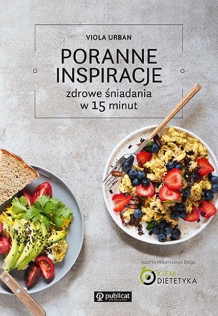 Poranne inspiracje Zdrowe śniadania w 15 minut - Viola Urban | okładka