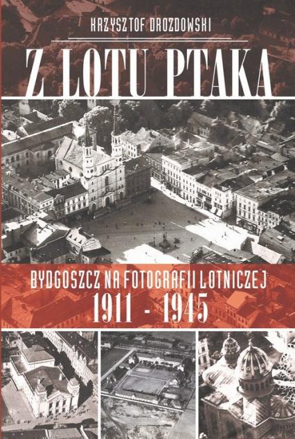 Z lotu ptaka Bydgoszcz na fotografii lotniczej 1911-1945 - Krzysztof Drozdowski | okładka