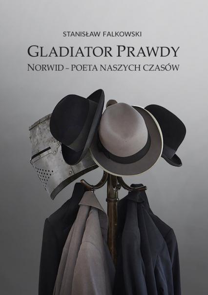 Gladiator Prawdy Norwid - poeta naszych czasów - Stanisław Falkowski   okładka