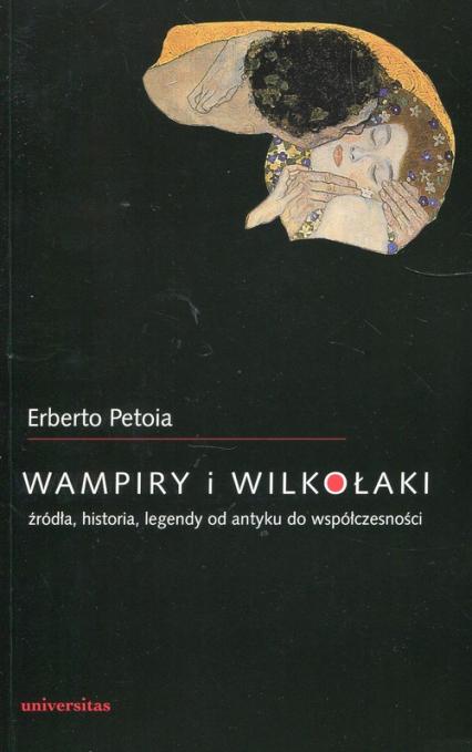 Wampiry i wilkołaki źródła, historia, legendy od antyku do współczesności - Erberto Petoia | okładka