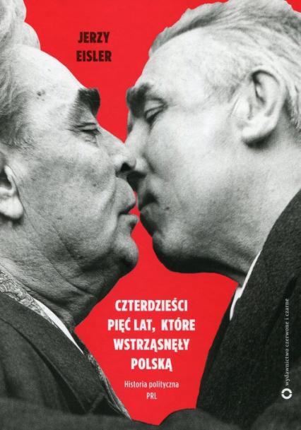 Czterdzieści pięć lat które wstrząsnęły Polską Historia polityczna PRL - Jerzy Eisler   okładka